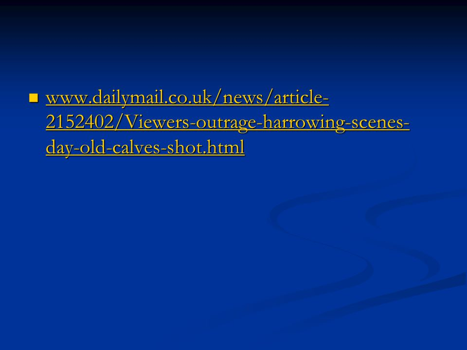 www.dailymail.co.uk/news/article-2152402/Viewers-outrage-harrowing-scenes-day-old-calves-shot.html