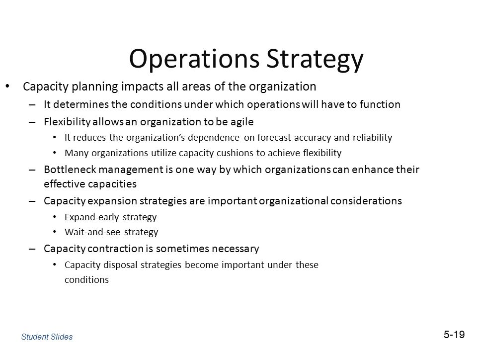 Operations Strategy Capacity planning impacts all areas of the organization.