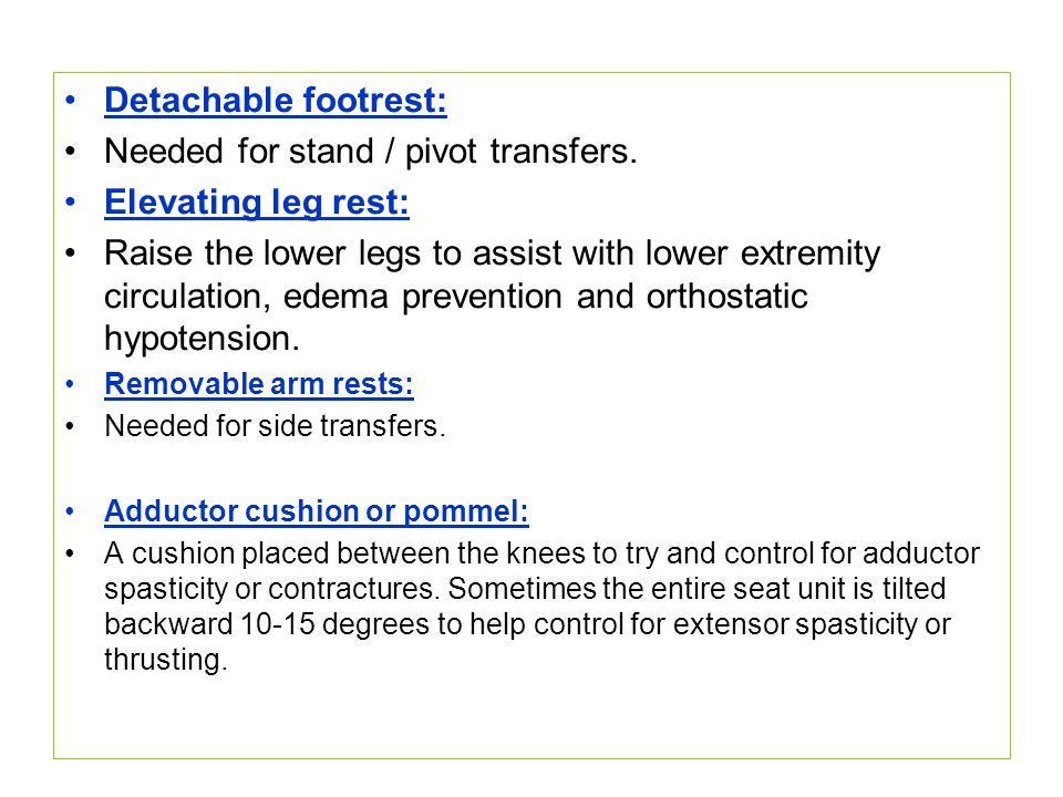 Needed for stand / pivot transfers. Elevating leg rest: