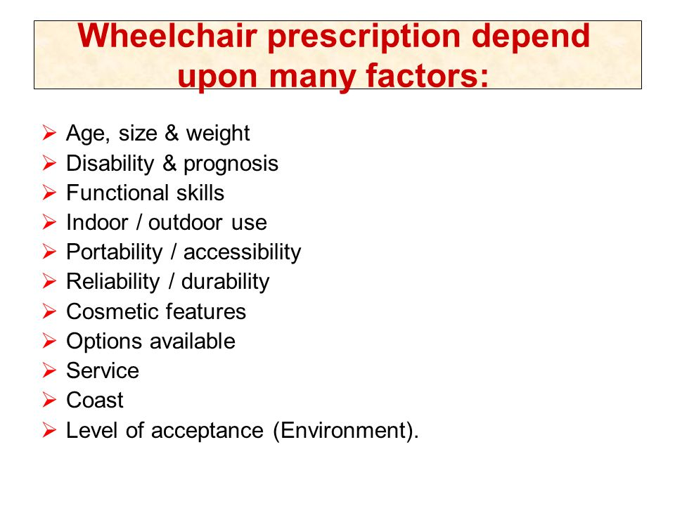 Wheelchair prescription depend upon many factors: