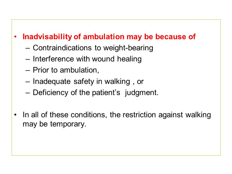 Inadvisability of ambulation may be because of