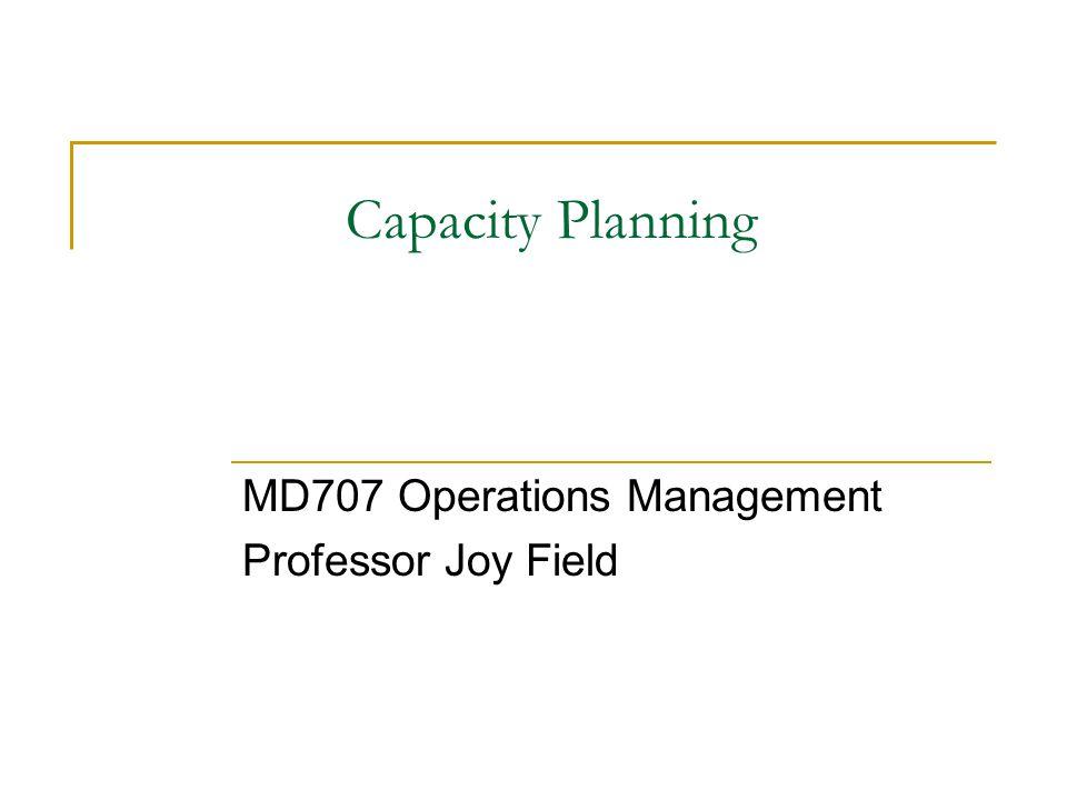 MD707 Operations Management Professor Joy Field