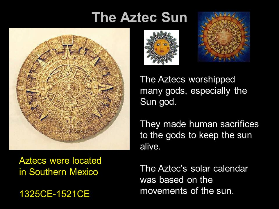 The Aztec Sun The Aztecs worshipped many gods, especially the Sun god.