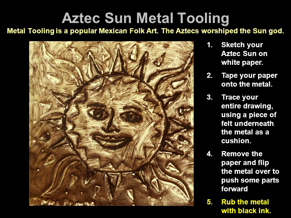 Aztec Sun Metal Tooling Metal Tooling is a popular Mexican Folk Art