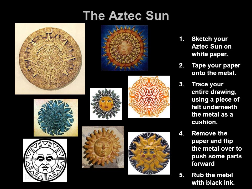 The Aztec Sun Sketch your Aztec Sun on white paper.