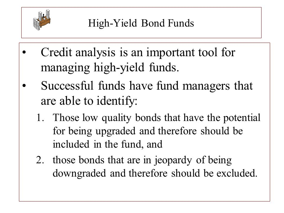 Credit analysis is an important tool for managing high-yield funds.