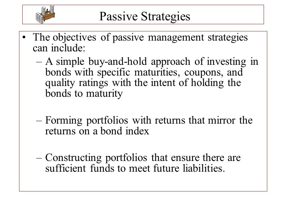 Passive Strategies The objectives of passive management strategies can include: