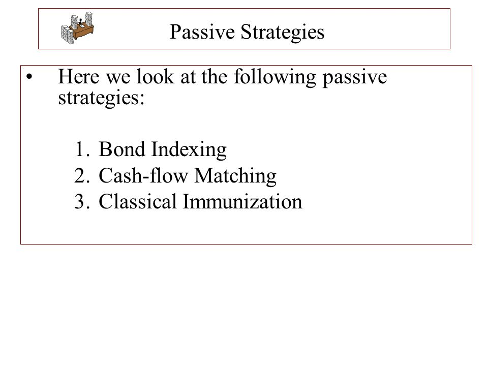 Passive Strategies Here we look at the following passive strategies: