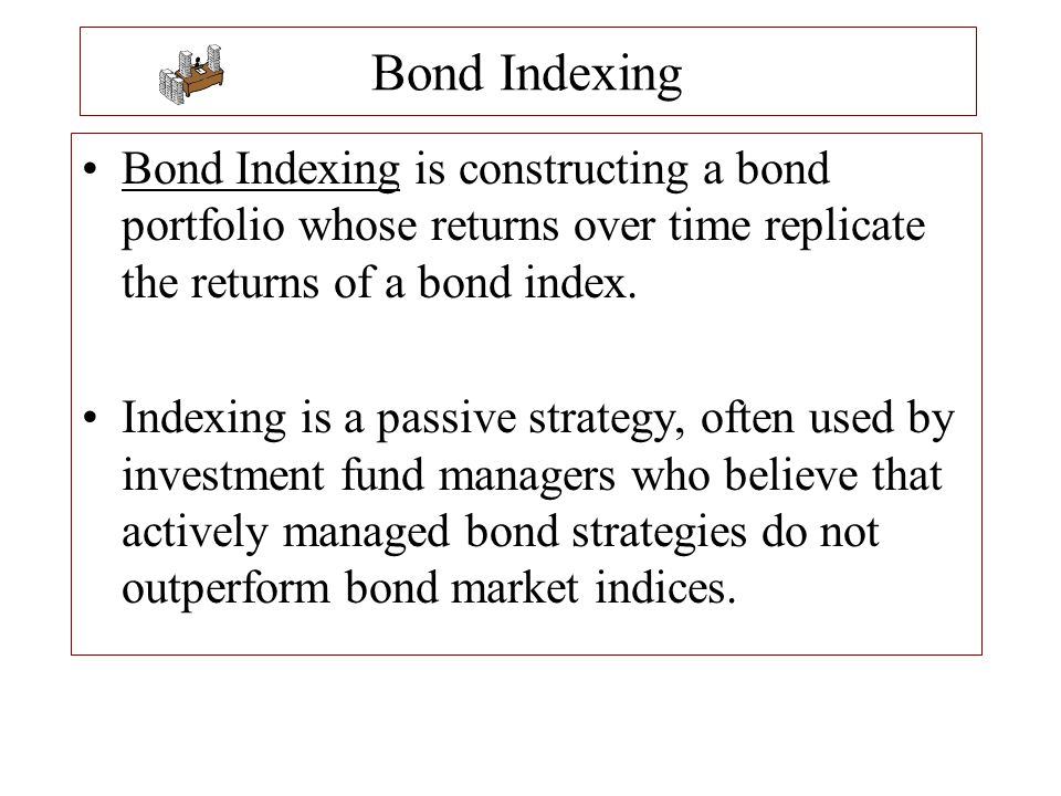 Bond Indexing Bond Indexing is constructing a bond portfolio whose returns over time replicate the returns of a bond index.
