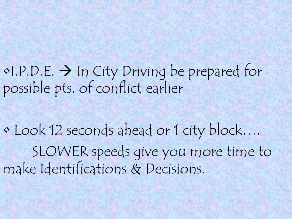 I. P. D. E.  In City Driving be prepared for possible pts