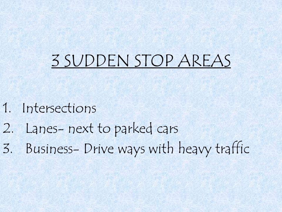 3 SUDDEN STOP AREAS Intersections Lanes- next to parked cars