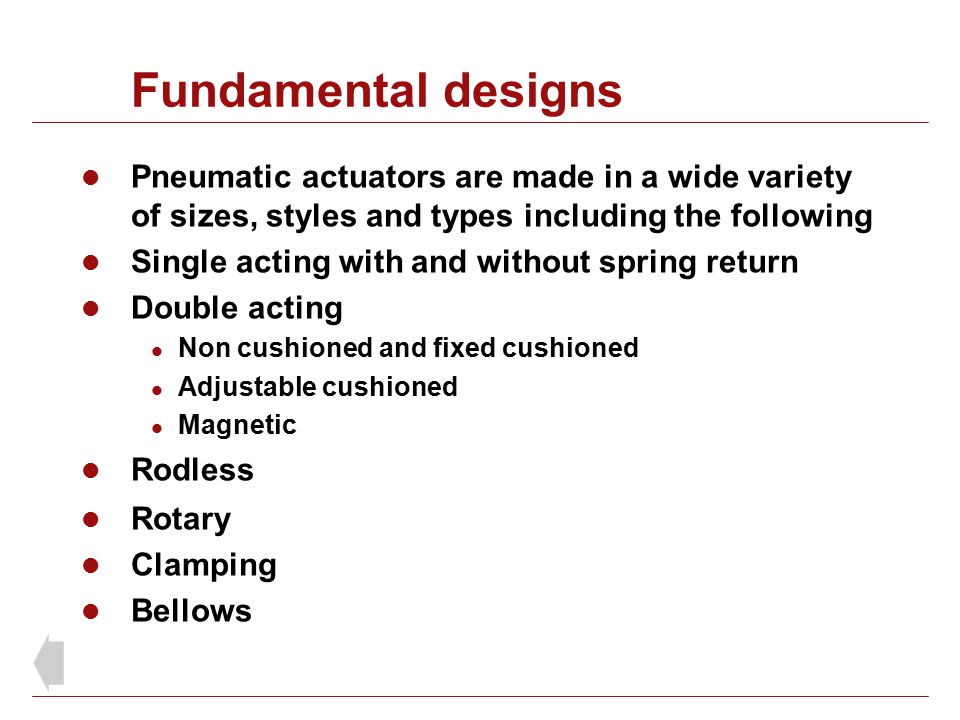 Fundamental designs Pneumatic actuators are made in a wide variety of sizes, styles and types including the following.