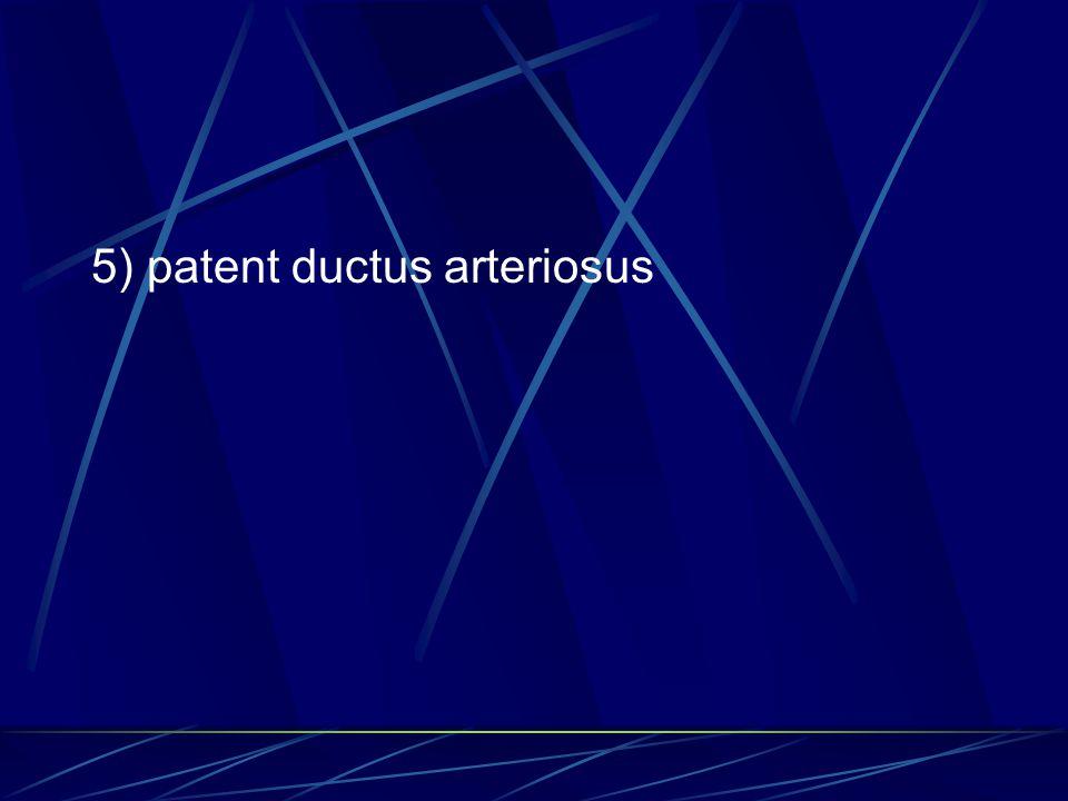 5) patent ductus arteriosus