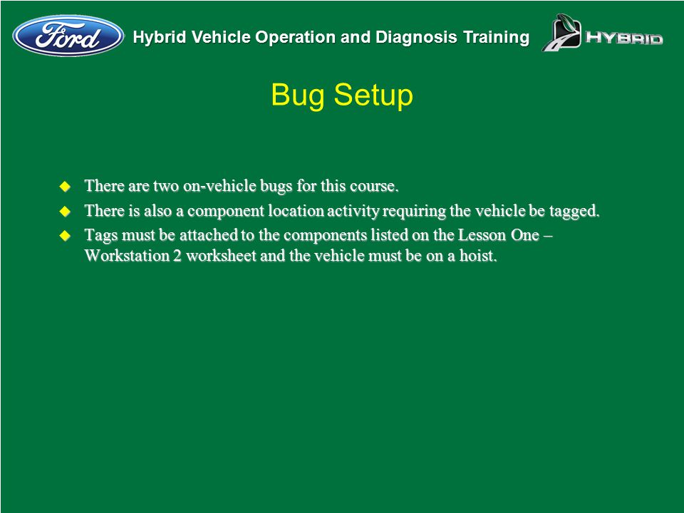 Bug Setup There are two on-vehicle bugs for this course.