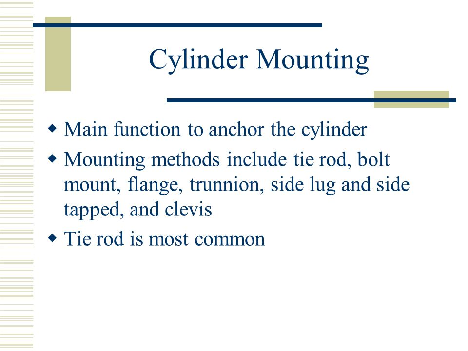 Cylinder Mounting Main function to anchor the cylinder