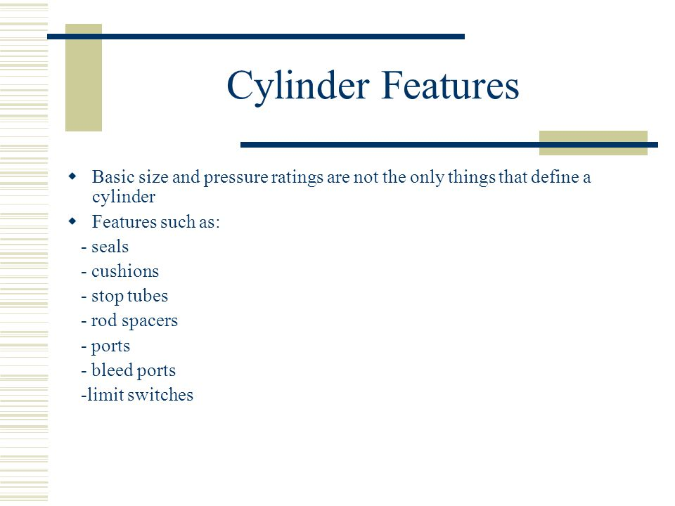Cylinder Features Basic size and pressure ratings are not the only things that define a cylinder. Features such as: