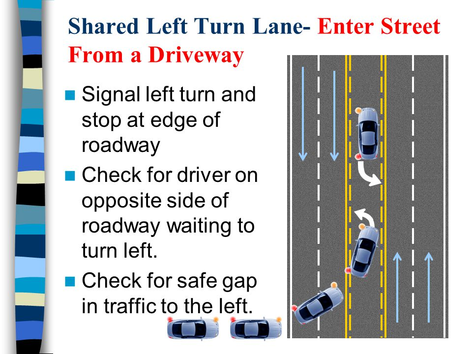 Shared Left Turn Lane- Enter Street From a Driveway