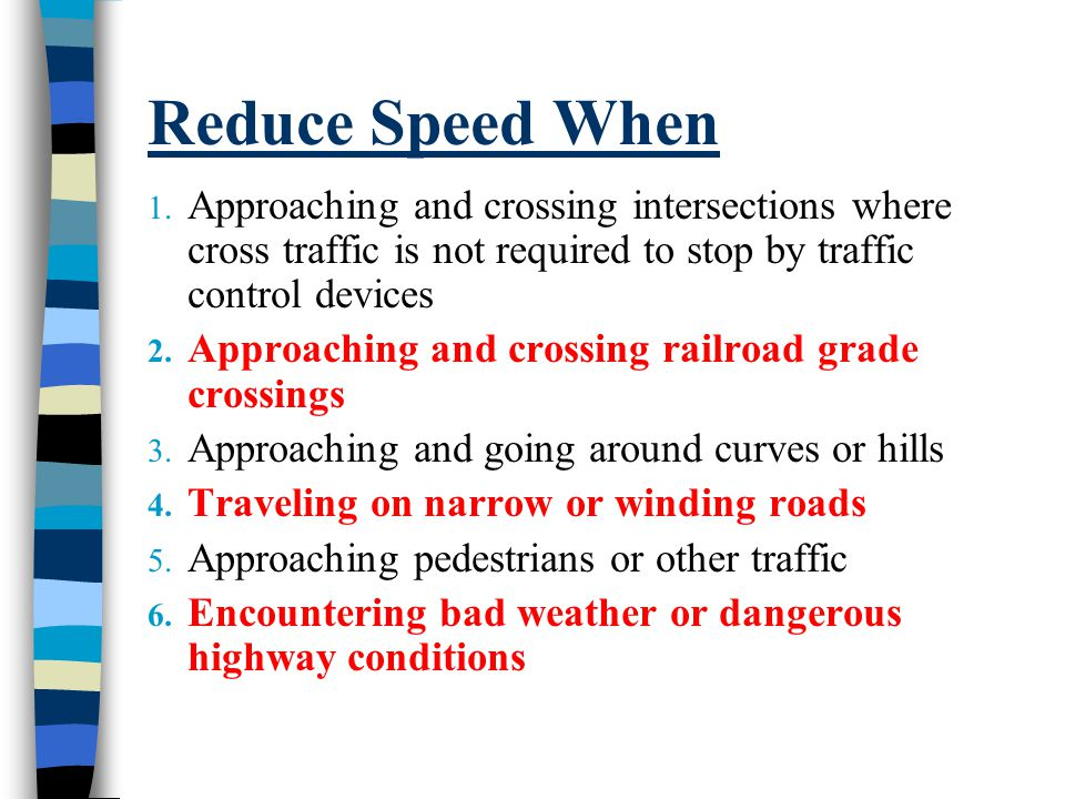 Reduce Speed When Approaching and crossing intersections where cross traffic is not required to stop by traffic control devices.