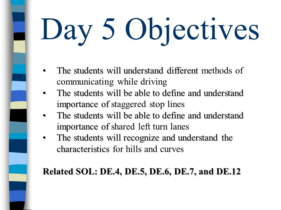 Day 5 Objectives The students will understand different methods of communicating while driving.