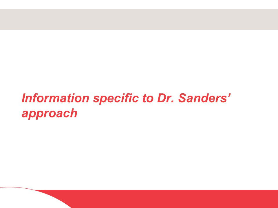 Information specific to Dr. Sanders' approach