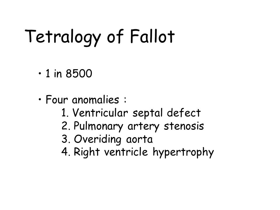Tetralogy of Fallot 1 in 8500 Four anomalies :