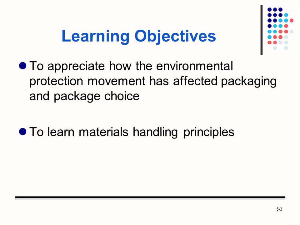 Learning Objectives To appreciate how the environmental protection movement has affected packaging and package choice.