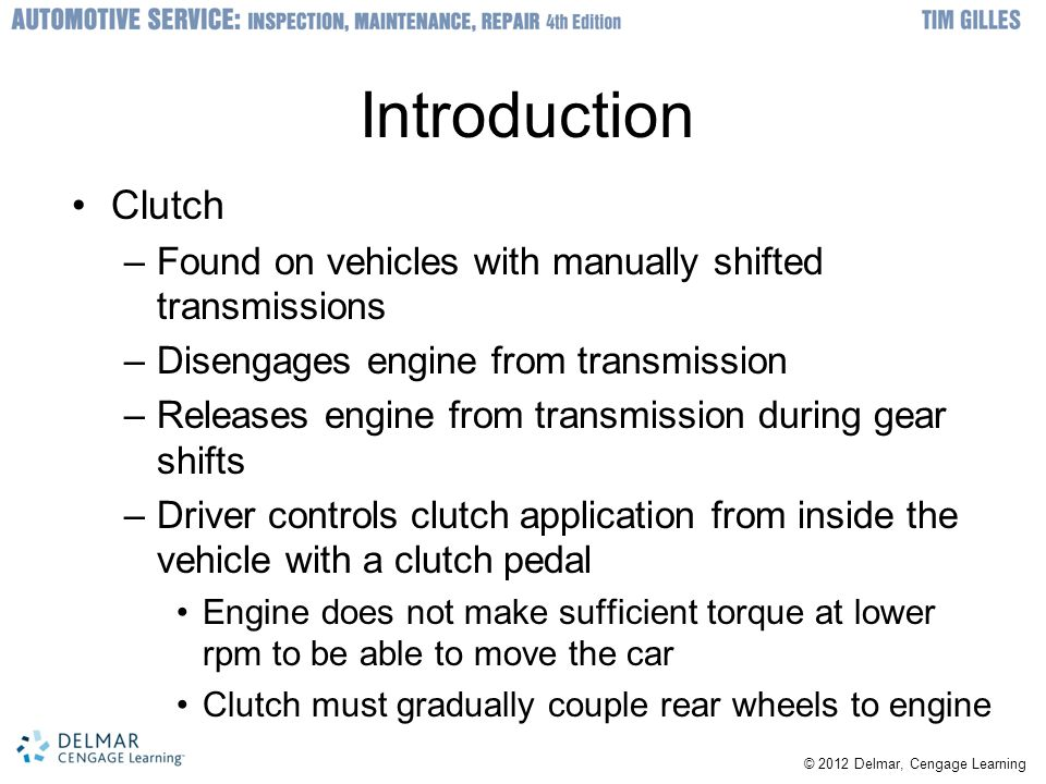 Introduction Clutch. Found on vehicles with manually shifted transmissions. Disengages engine from transmission.