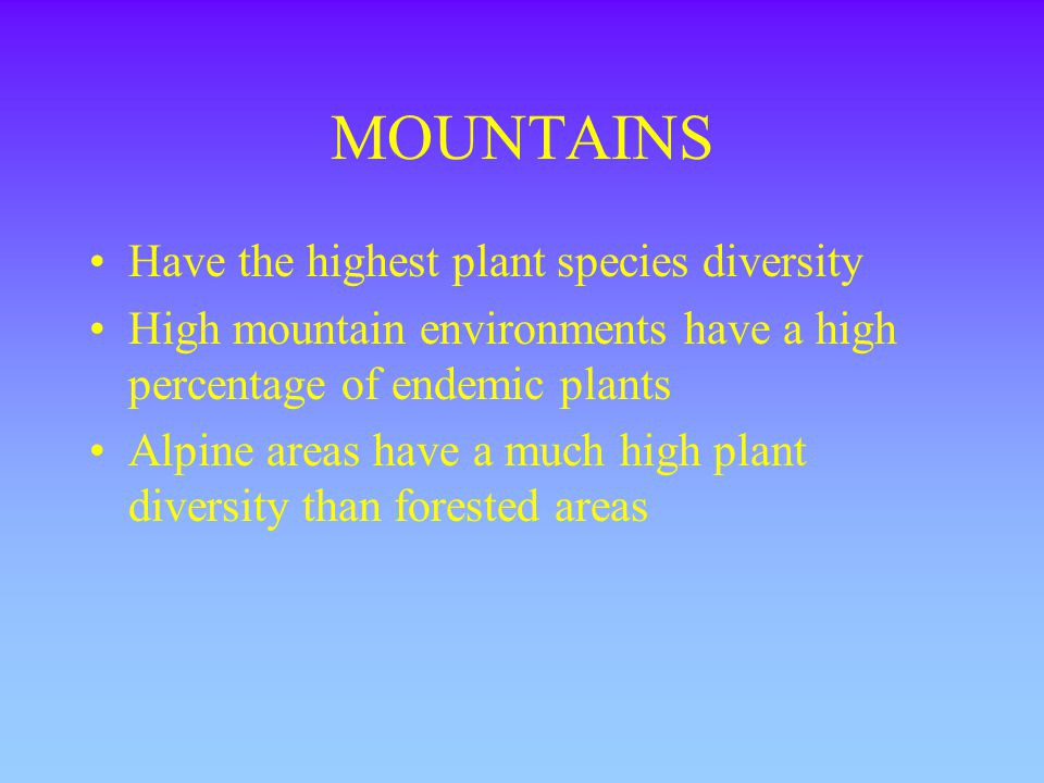 MOUNTAINS Have the highest plant species diversity