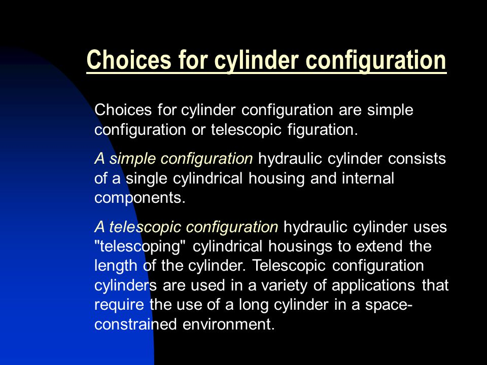 Choices for cylinder configuration