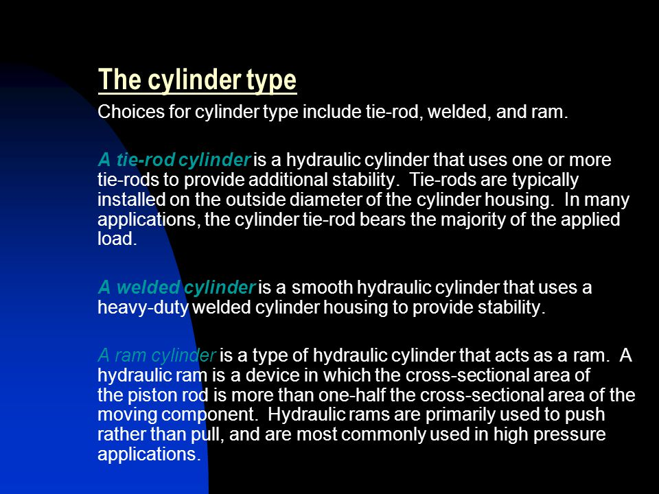 The cylinder type Choices for cylinder type include tie-rod, welded, and ram.