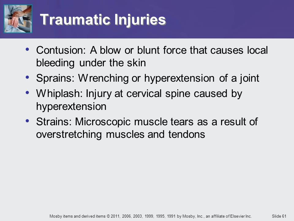 Traumatic Injuries Contusion: A blow or blunt force that causes local bleeding under the skin. Sprains: Wrenching or hyperextension of a joint.