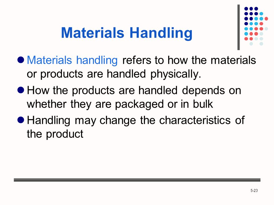 Materials Handling Materials handling refers to how the materials or products are handled physically.