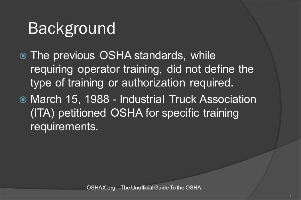 Background The previous OSHA standards, while requiring operator training, did not define the type of training or authorization required.