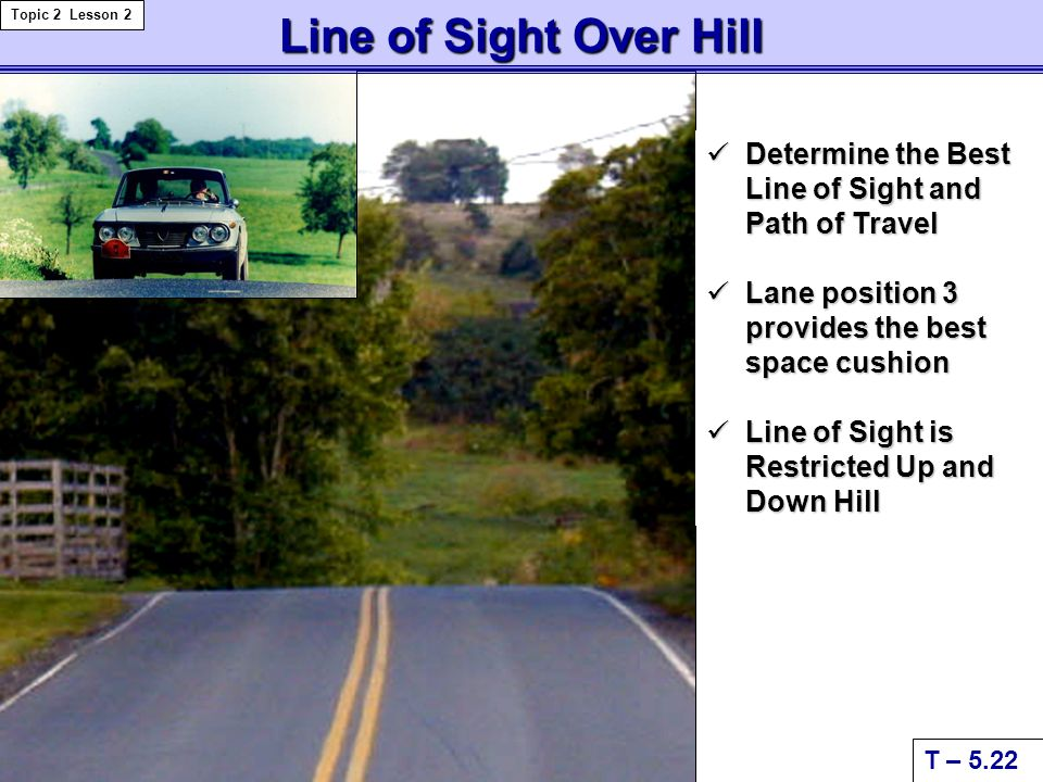 Line of Sight Over Hill Topic 2 Lesson 2. Determine the Best Line of Sight and Path of Travel. Lane position 3 provides the best space cushion.