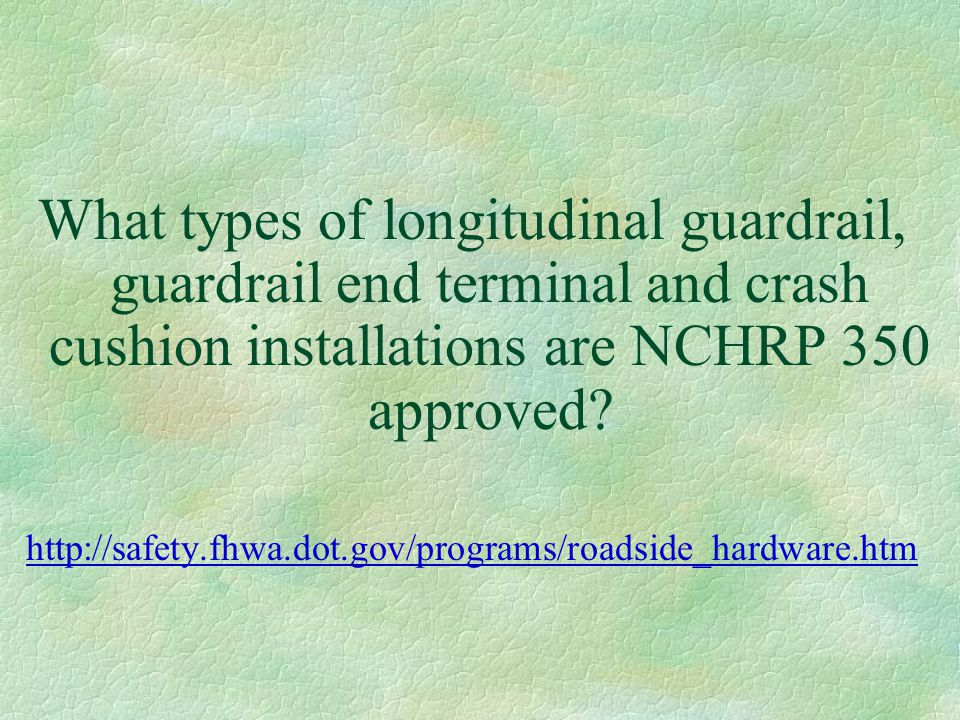What types of longitudinal guardrail, guardrail end terminal and crash cushion installations are NCHRP 350 approved