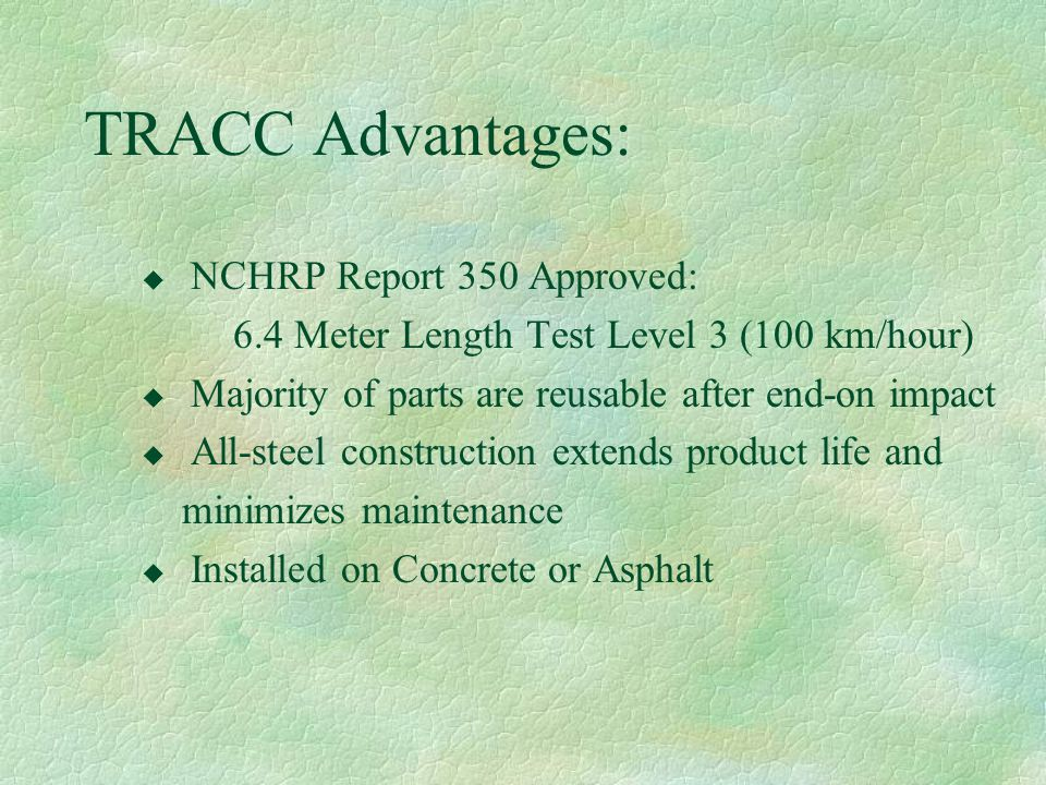 TRACC Advantages: NCHRP Report 350 Approved: