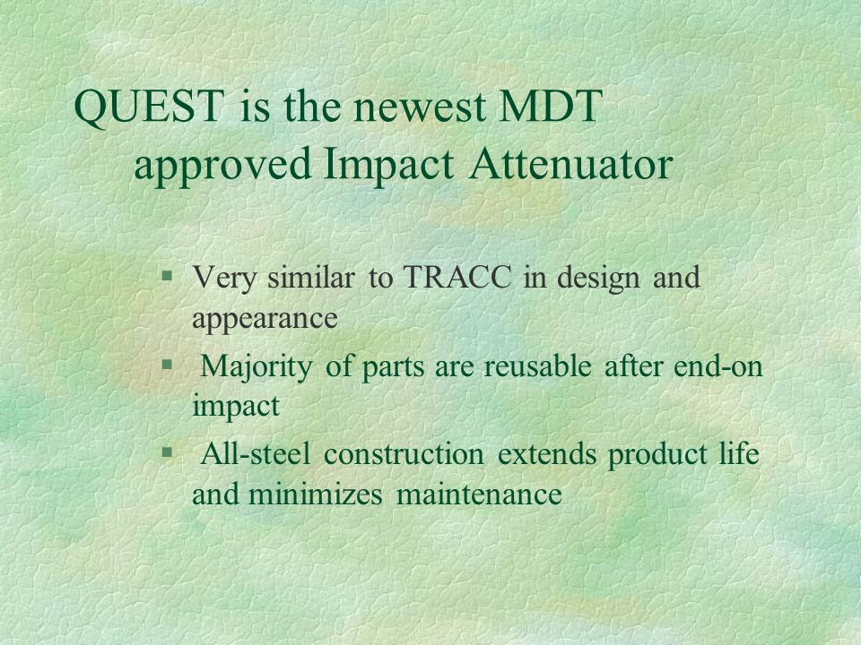 QUEST is the newest MDT approved Impact Attenuator
