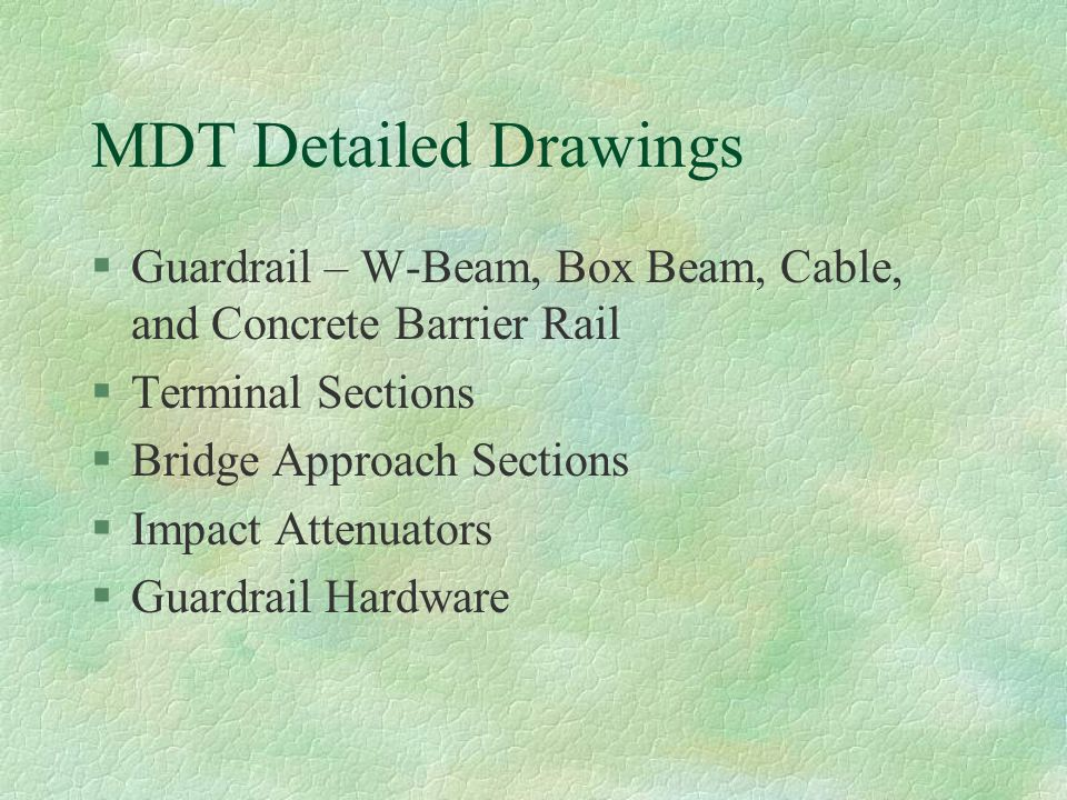 MDT Detailed Drawings Guardrail – W-Beam, Box Beam, Cable, and Concrete Barrier Rail. Terminal Sections.