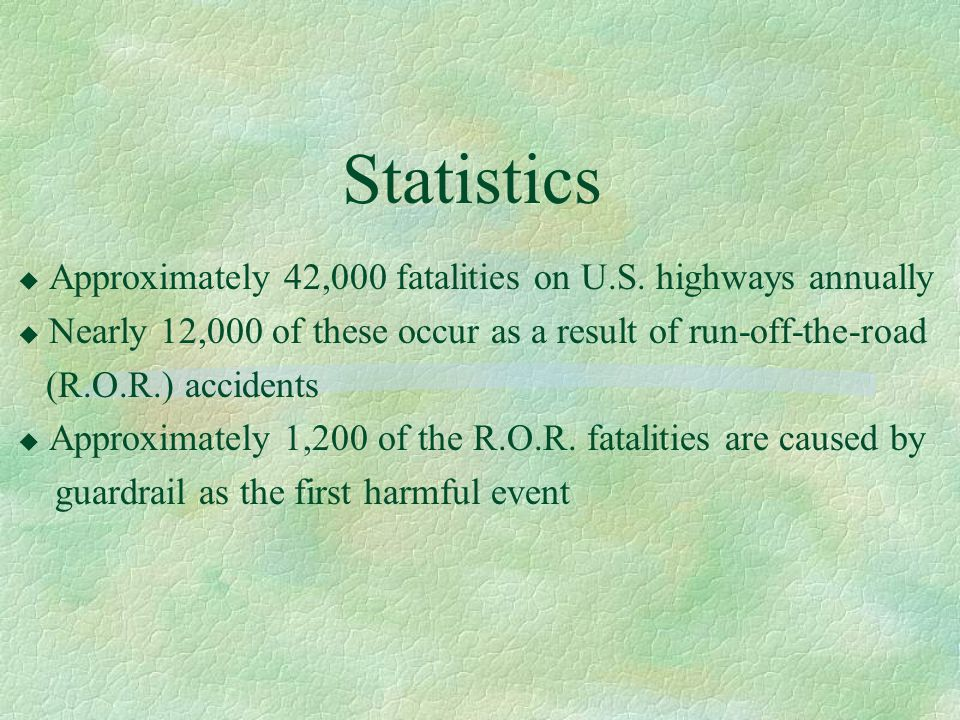 Statistics Approximately 42,000 fatalities on U.S. highways annually