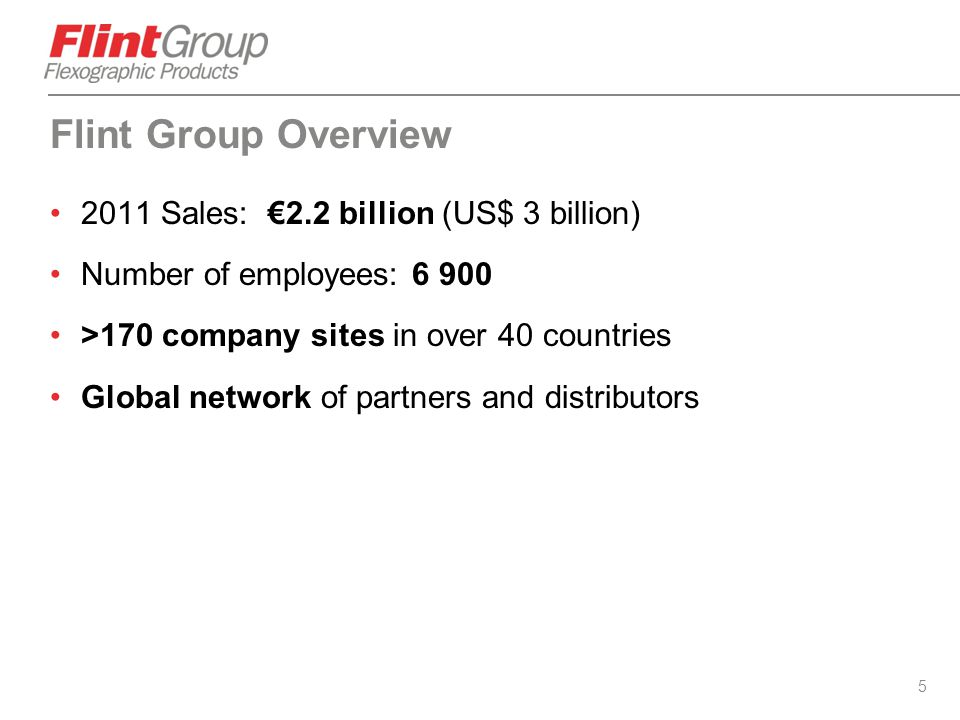 Flint Group Overview 2011 Sales: €2.2 billion (US$ 3 billion)
