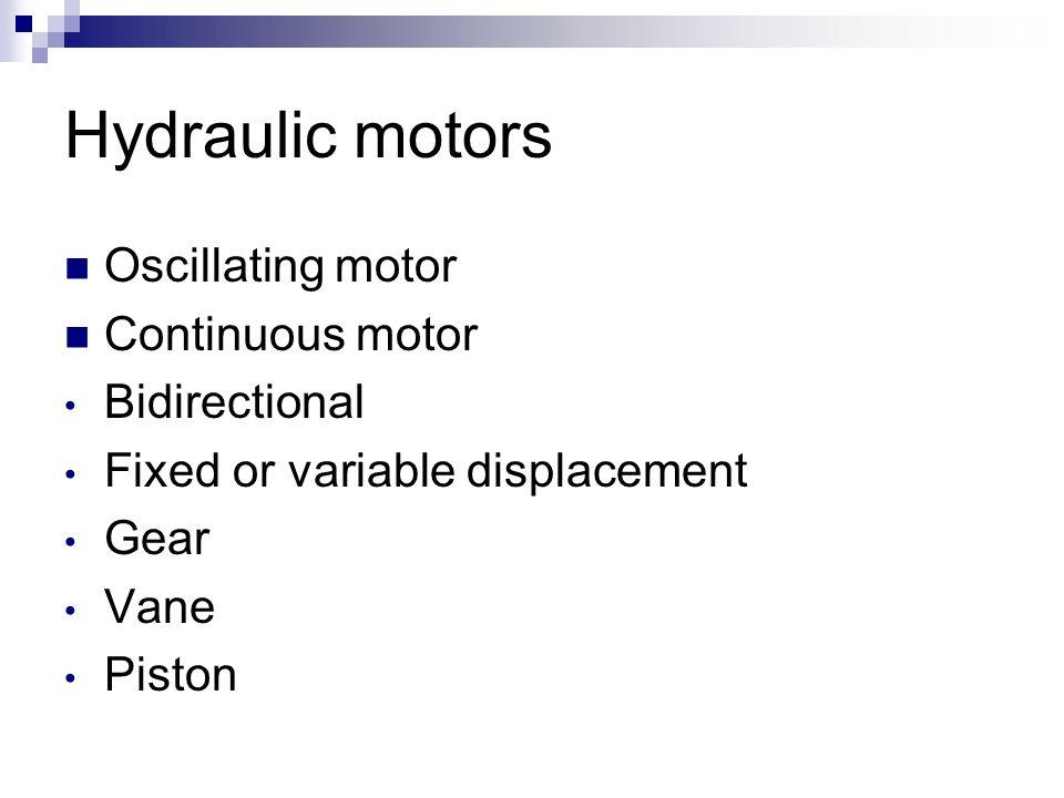 Hydraulic motors Oscillating motor Continuous motor Bidirectional