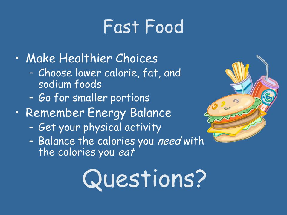 Questions Fast Food Make Healthier Choices Remember Energy Balance