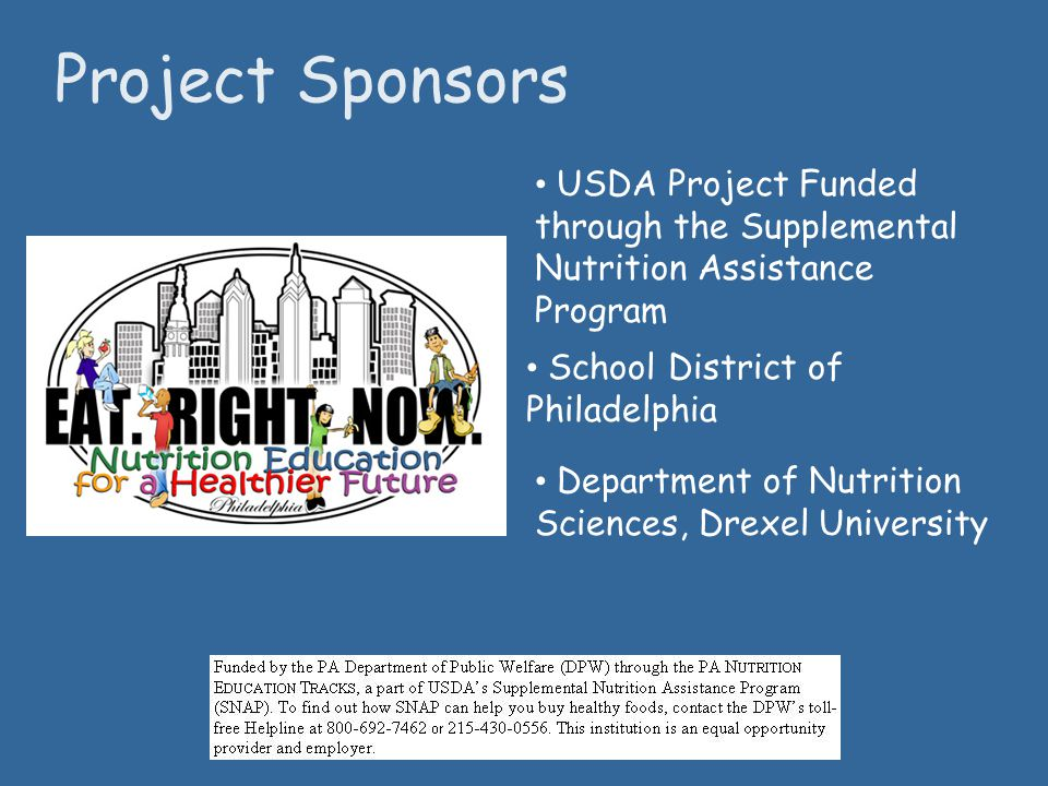 Project Sponsors USDA Project Funded through the Supplemental Nutrition Assistance Program. School District of Philadelphia.
