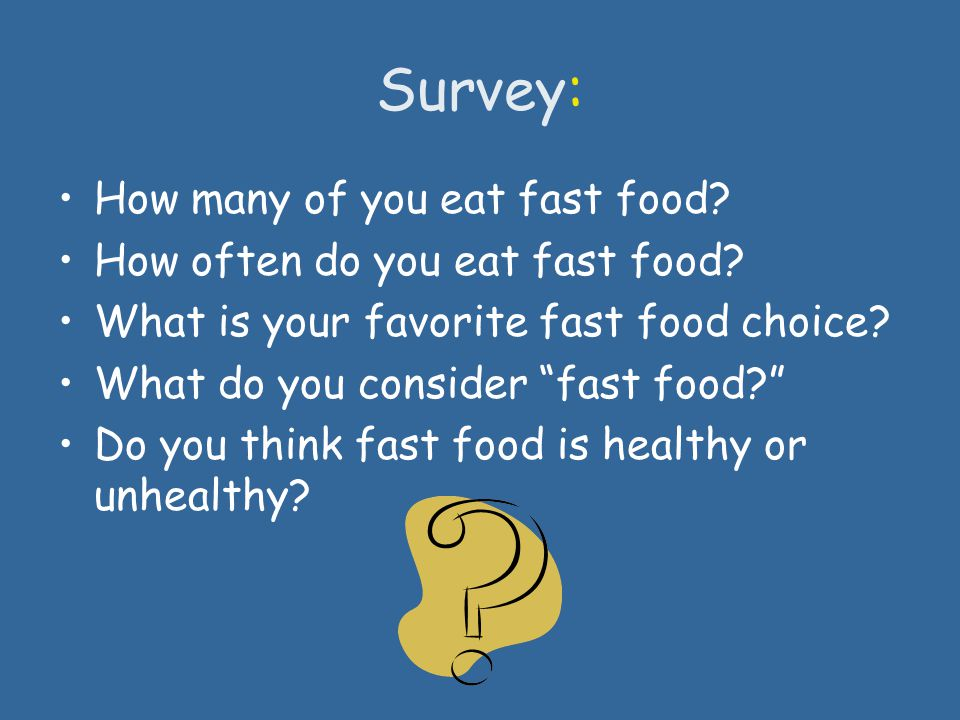 Survey: How many of you eat fast food How often do you eat fast food
