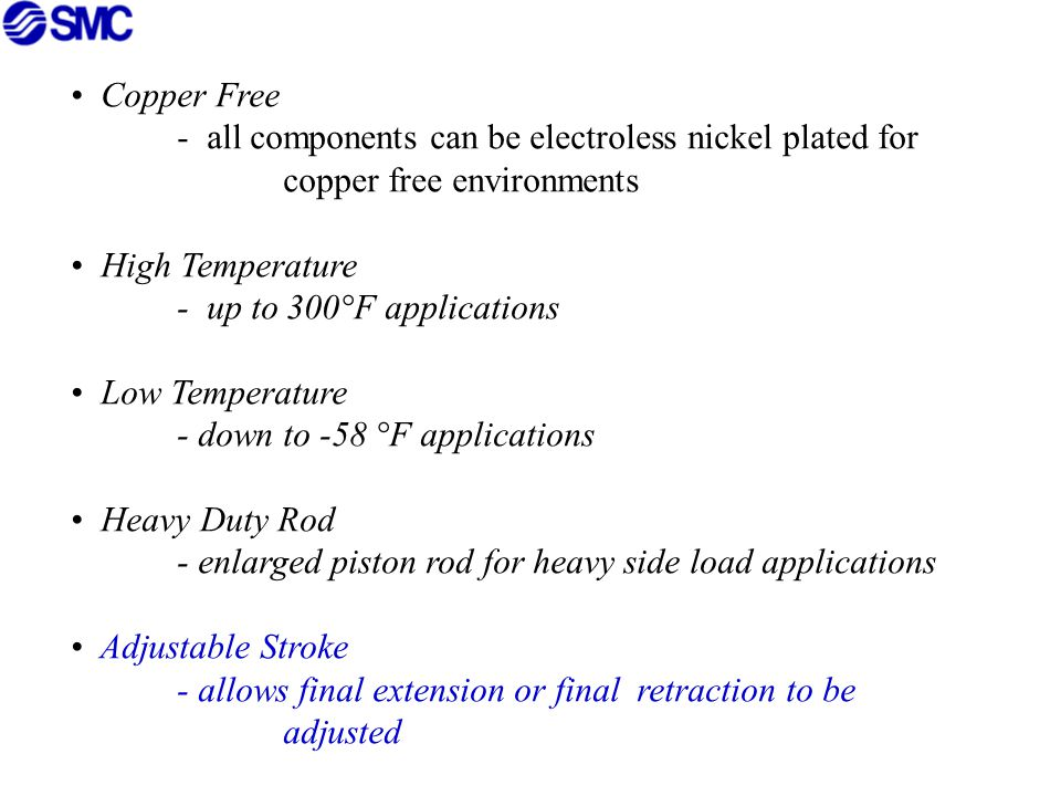 Copper Free - all components can be electroless nickel plated for. copper free environments. High Temperature.