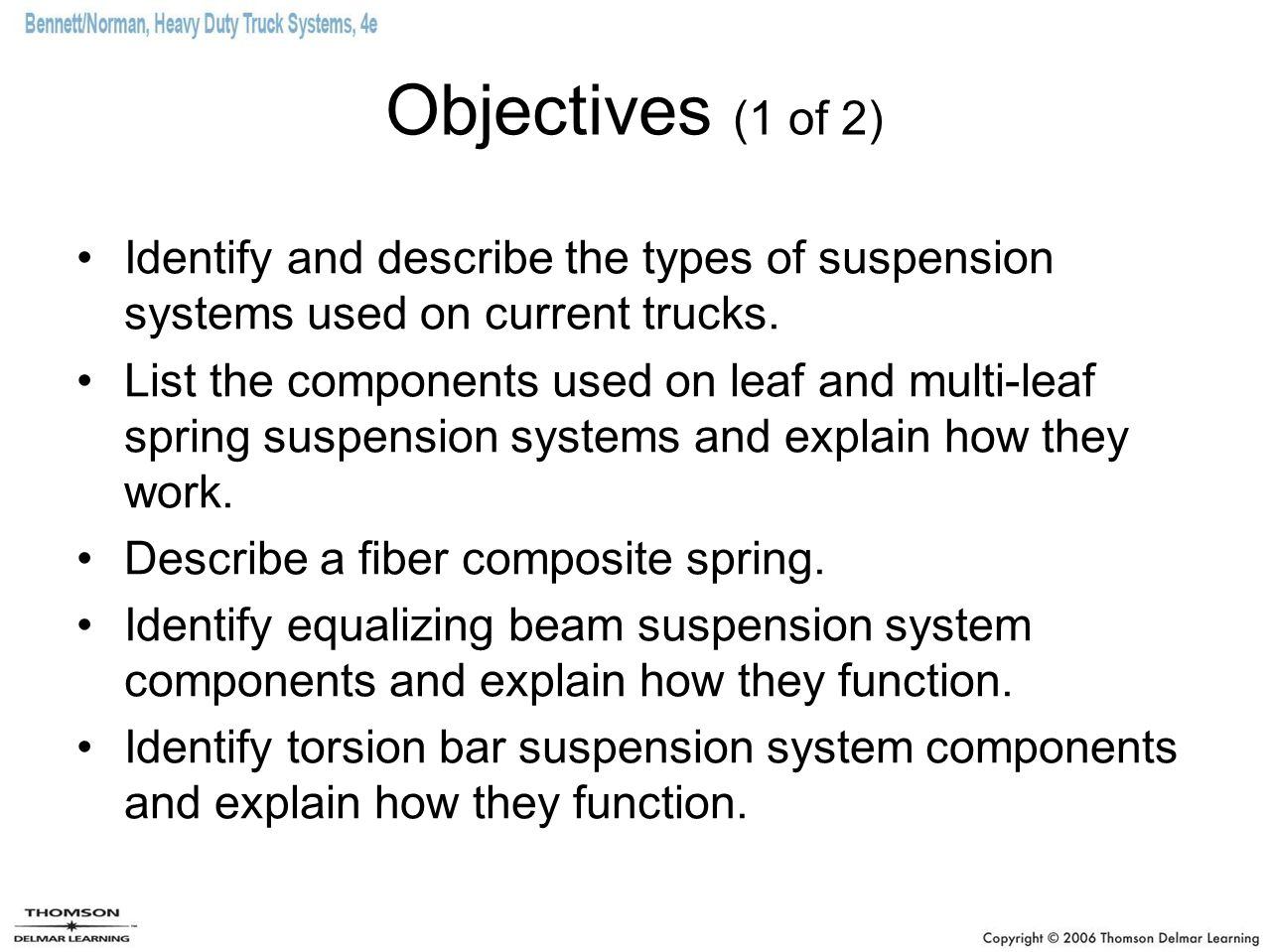 Objectives (1 of 2) Identify and describe the types of suspension systems used on current trucks.