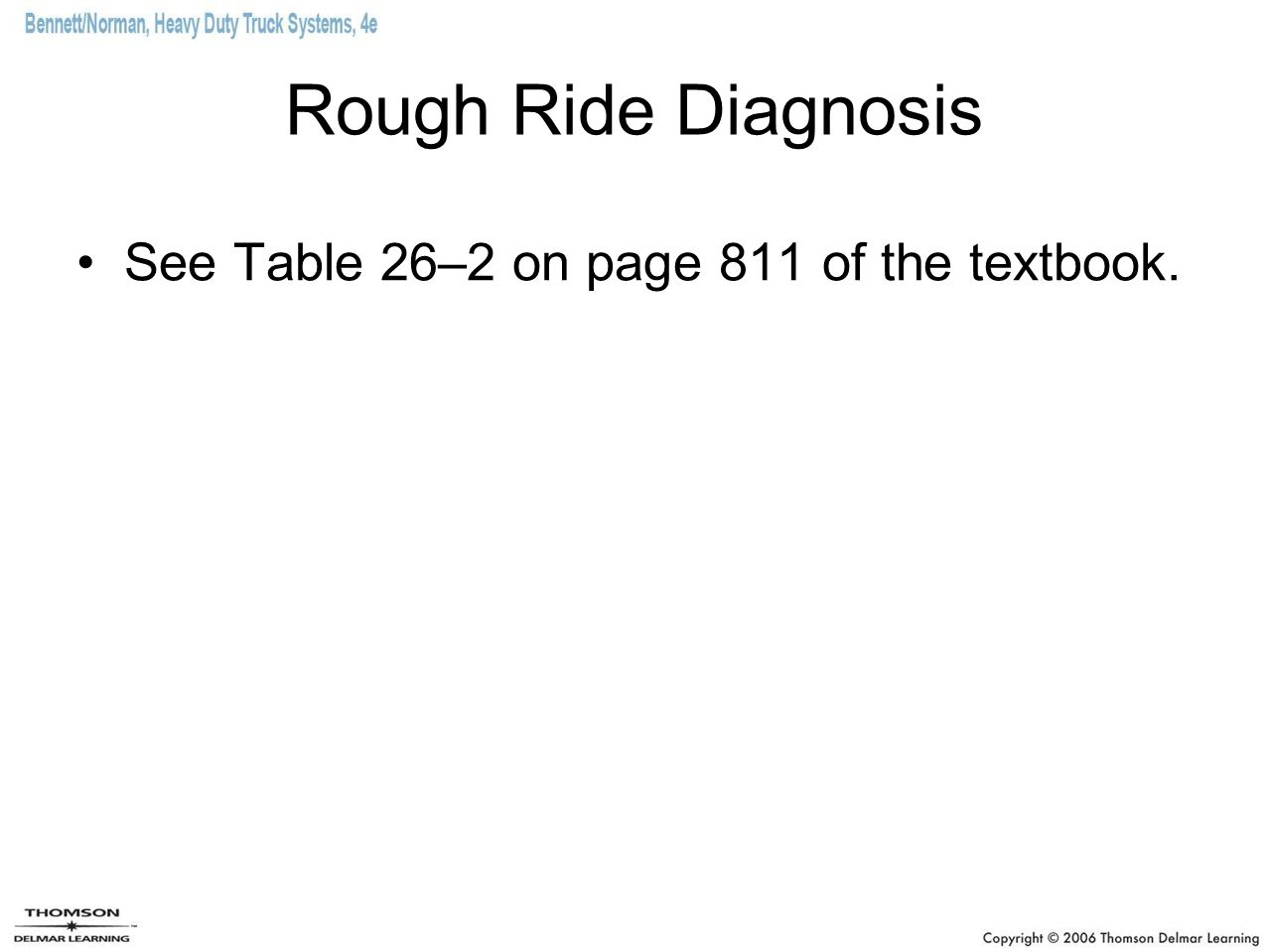 Rough Ride Diagnosis See Table 26–2 on page 811 of the textbook.