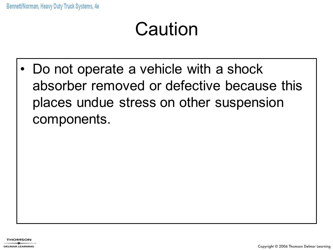 Caution Do not operate a vehicle with a shock absorber removed or defective because this places undue stress on other suspension components.