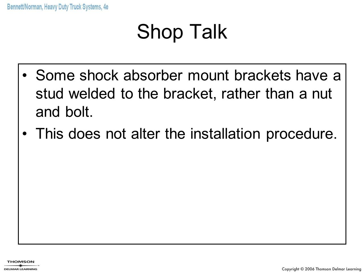 Shop Talk Some shock absorber mount brackets have a stud welded to the bracket, rather than a nut and bolt.