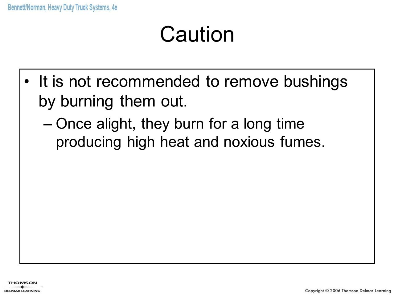 Caution It is not recommended to remove bushings by burning them out.